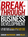 Breakthrough Business Development (eBook): A 90-Day Plan to Build Your Client Base and Take Your Business to the Next Level